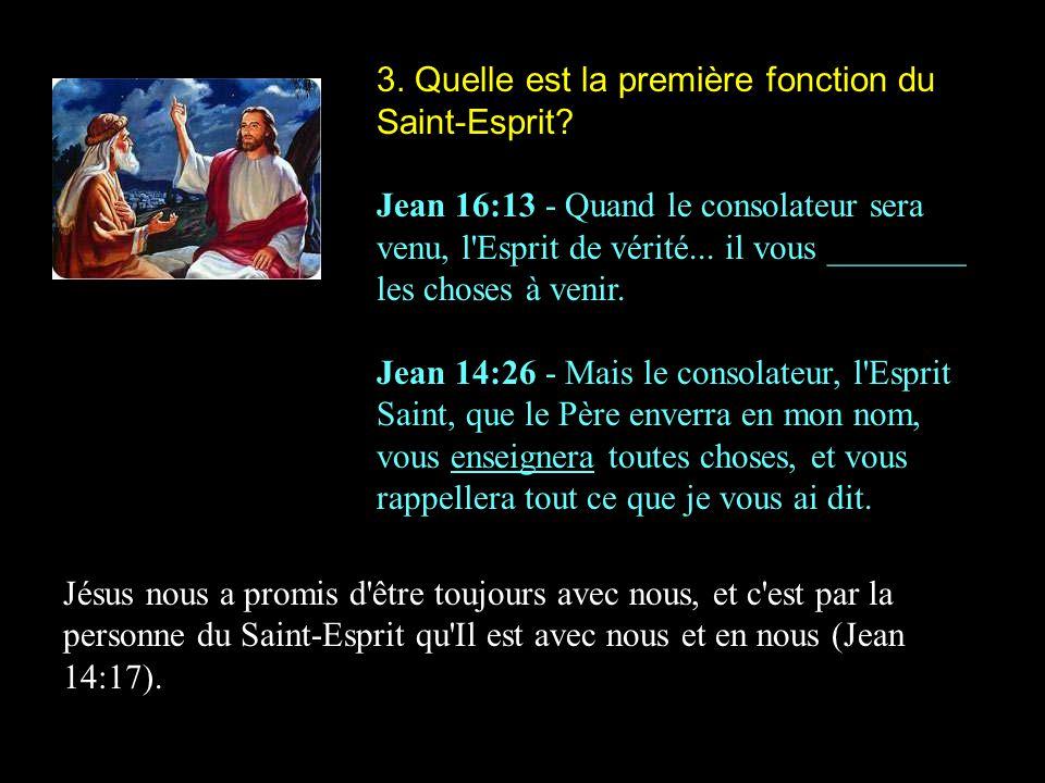 3. Quelle est la première fonction du Saint-Esprit? Jean 16:13 - Quand le consolateur sera venu, l'Esprit de vérité... il vous ________ les choses à v