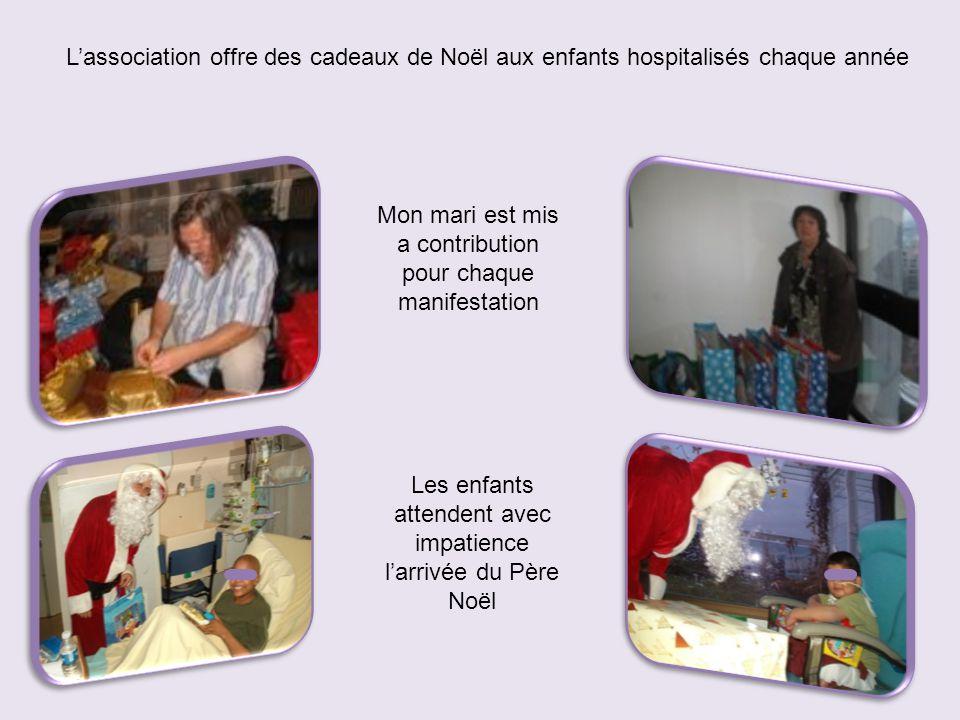 L'association offre des cadeaux de Noël aux enfants hospitalisés chaque année Mon mari est mis a contribution pour chaque manifestation Les enfants attendent avec impatience l'arrivée du Père Noël