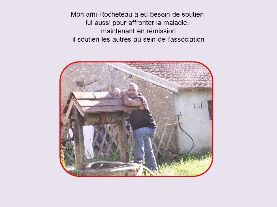 Mon ami Rocheteau a eu besoin de soutien lui aussi pour affronter la maladie, maintenant en rémission il soutien les autres au sein de l'association