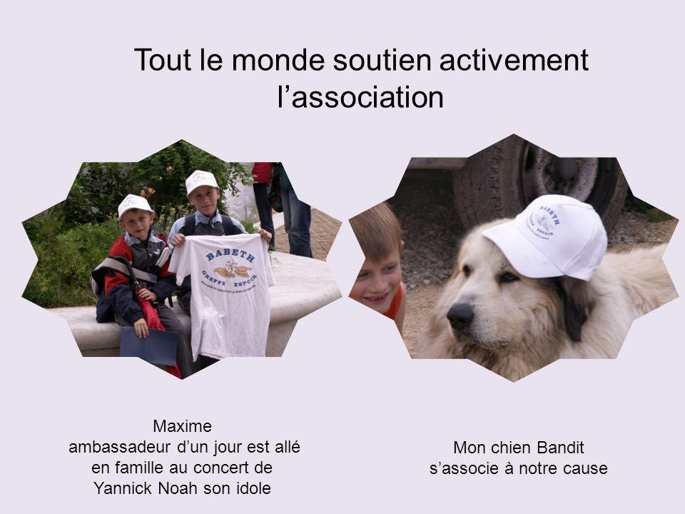 Tout le monde soutien activement l'association Maxime ambassadeur d'un jour est allé en famille au concert de Yannick Noah son idole Mon chien Bandit s'associe à notre cause
