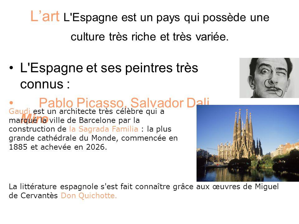 L'art L'Espagne est un pays qui possède une culture très riche et très variée. L'Espagne et ses peintres très connus : Pablo Picasso, Salvador Dali. M