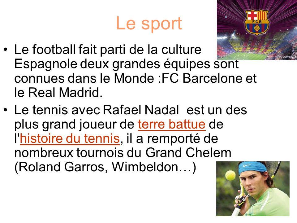 Le sport Le football fait parti de la culture Espagnole deux grandes équipes sont connues dans le Monde :FC Barcelone et le Real Madrid. Le tennis ave