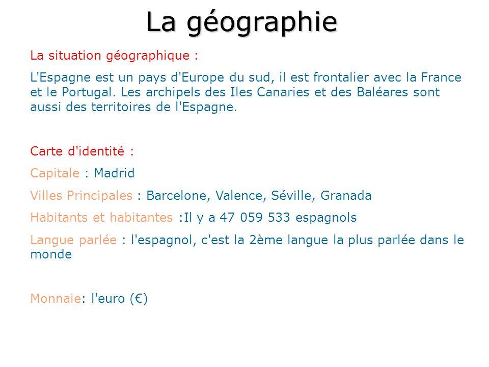 La géographie La situation géographique : L'Espagne est un pays d'Europe du sud, il est frontalier avec la France et le Portugal. Les archipels des Il