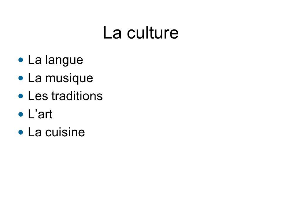 La culture La langue La musique Les traditions L'art La cuisine
