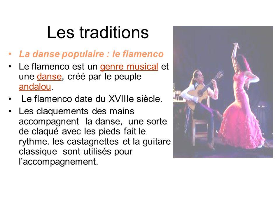 Les traditions La danse populaire : le flamenco Le flamenco est un genre musical et une danse, créé par le peuple andalou.genre musicaldanse andalou L