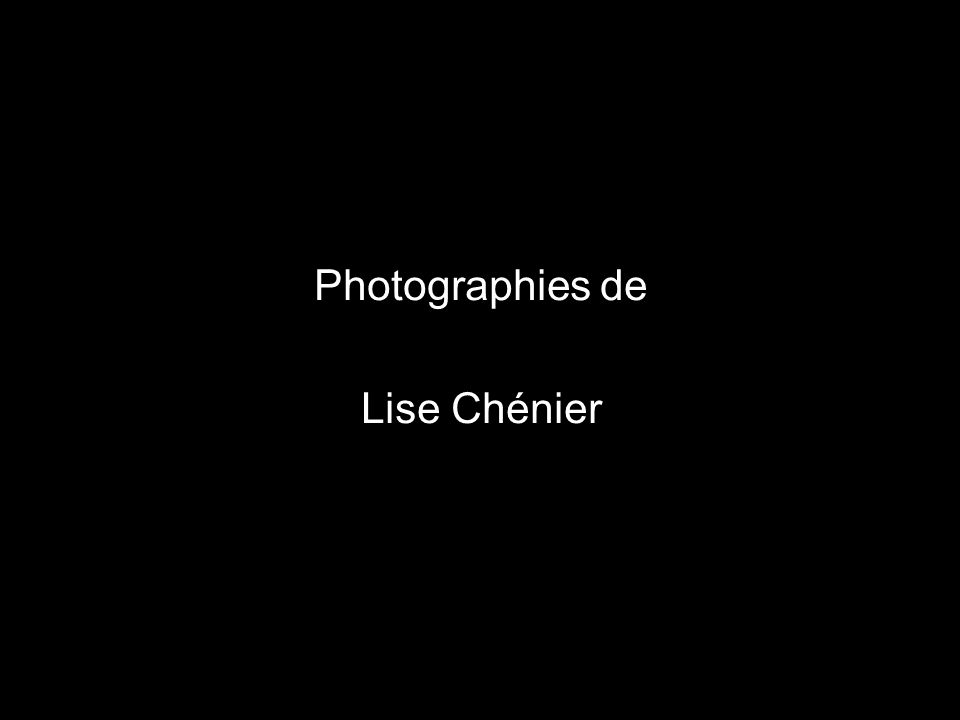Photographies de Lise Chénier