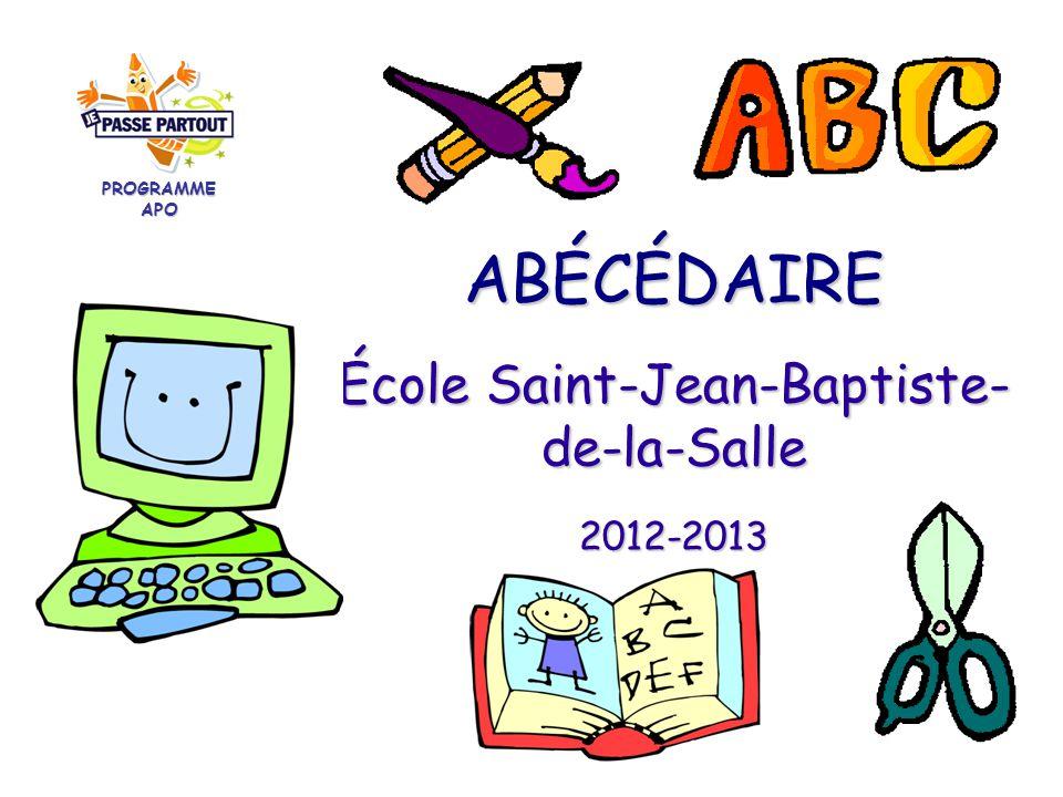 ABÉCÉDAIRE École Saint-Jean-Baptiste- de-la-Salle 2012-2013 PROGRAMME APO