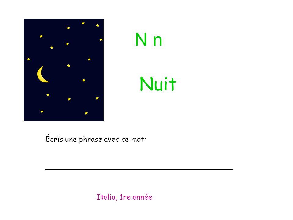 N n Écris une phrase avec ce mot: _________________________________________ Italia, 1re année Nuit