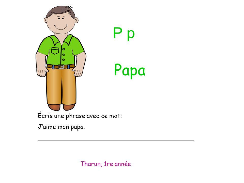 P p Écris une phrase avec ce mot: J'aime mon papa.