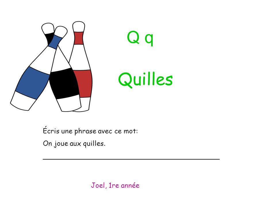 Q q Écris une phrase avec ce mot: On joue aux quilles. _________________________________________ Joel, 1re année Quilles