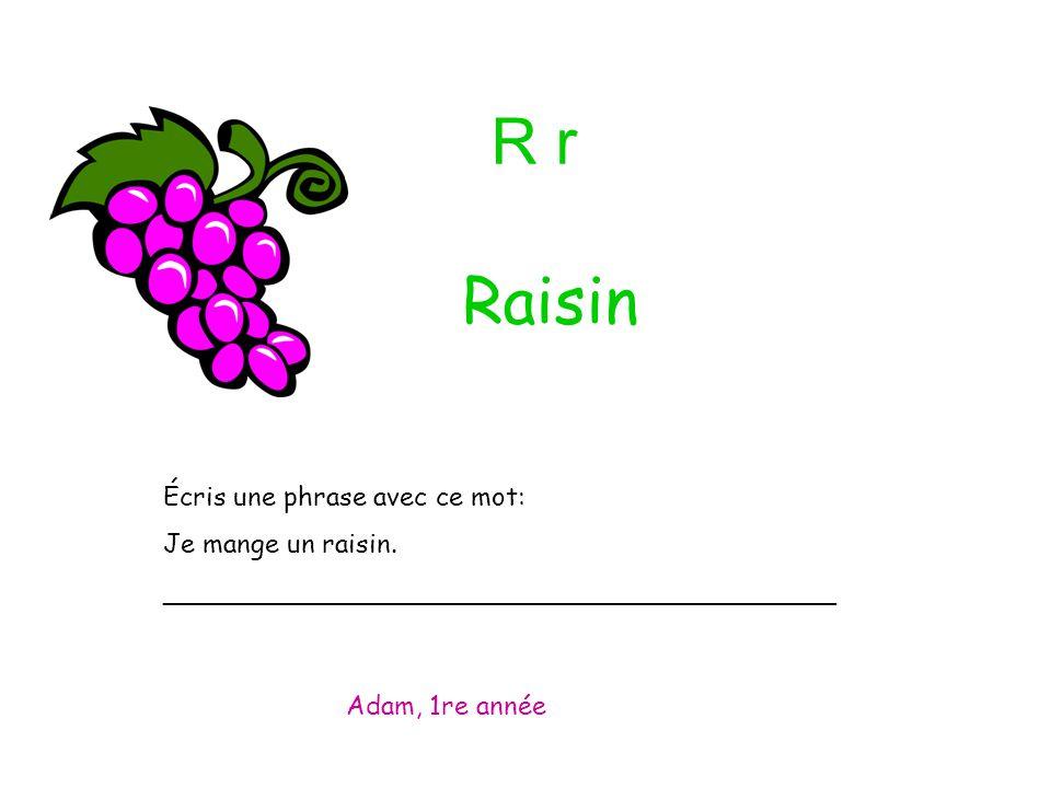 R r Écris une phrase avec ce mot: Je mange un raisin.