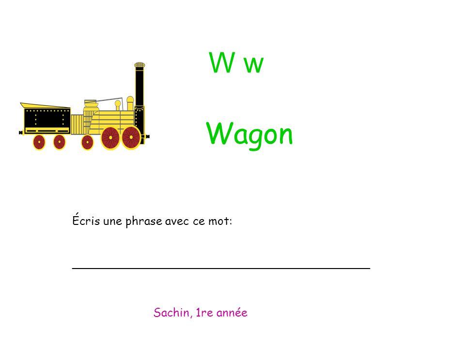 W w Écris une phrase avec ce mot: _________________________________________ Sachin, 1re année Wagon