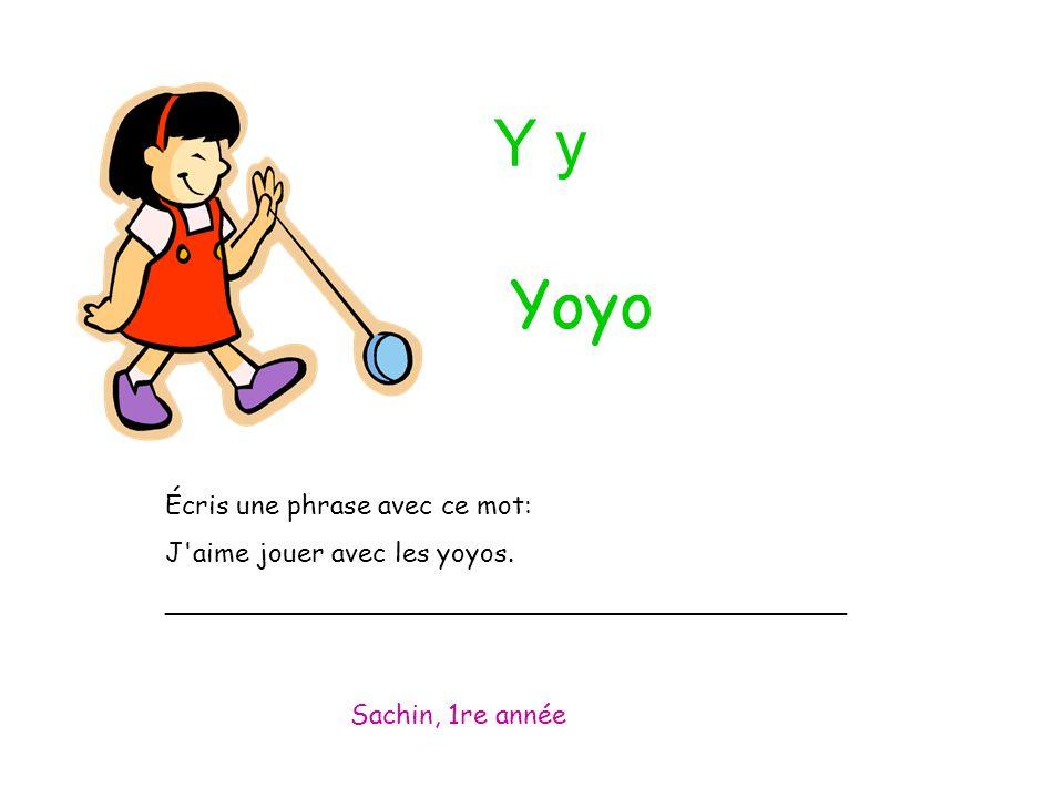 Y y Écris une phrase avec ce mot: J'aime jouer avec les yoyos. _________________________________________ Sachin, 1re année Yoyo