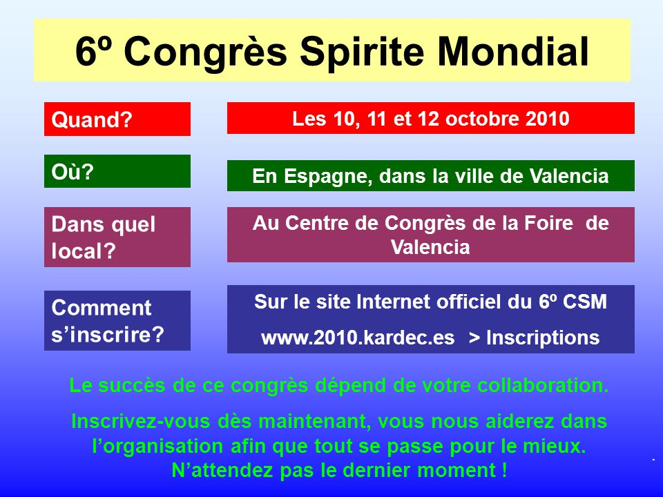 6º Congrès Spirite Mondial Quand. Les 10, 11 et 12 octobre 2010 Où.