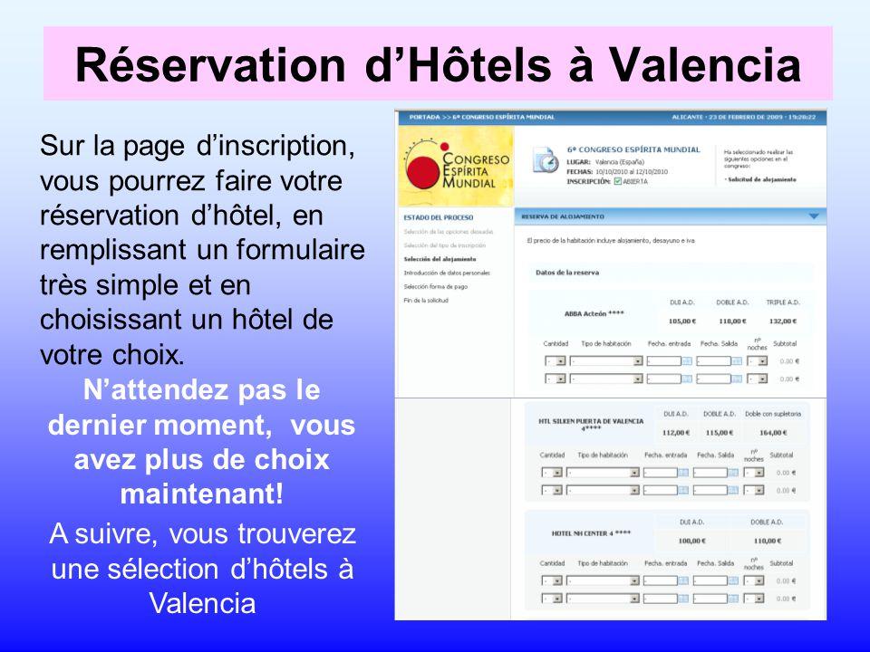 Réservation d'Hôtels à Valencia Sur la page d'inscription, vous pourrez faire votre réservation d'hôtel, en remplissant un formulaire très simple et en choisissant un hôtel de votre choix.