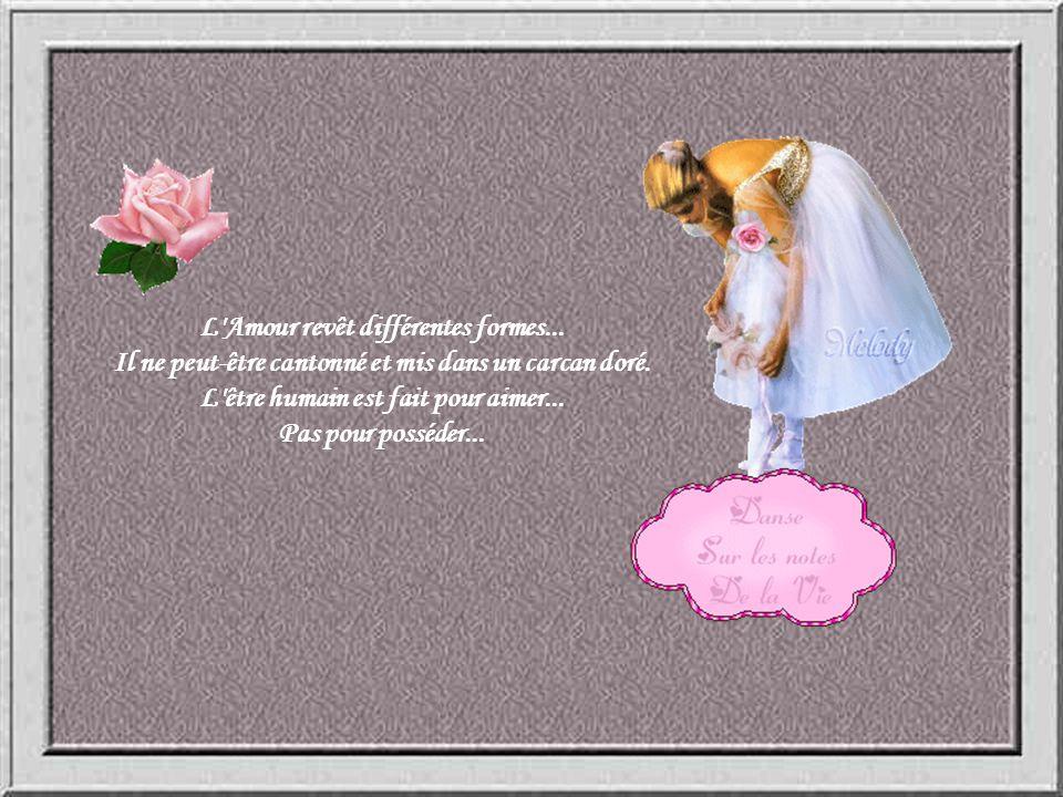 L Amour revêt différentes formes...Il ne peut-être cantonné et mis dans un carcan doré.