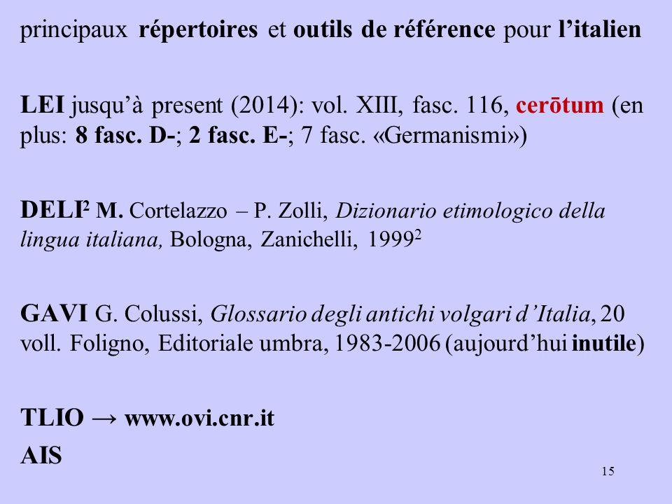 principaux répertoires et outils de référence pour l'italien LEI jusqu'à present (2014): vol. XIII, fasc. 116, cerōtum (en plus: 8 fasc. D-; 2 fasc. E