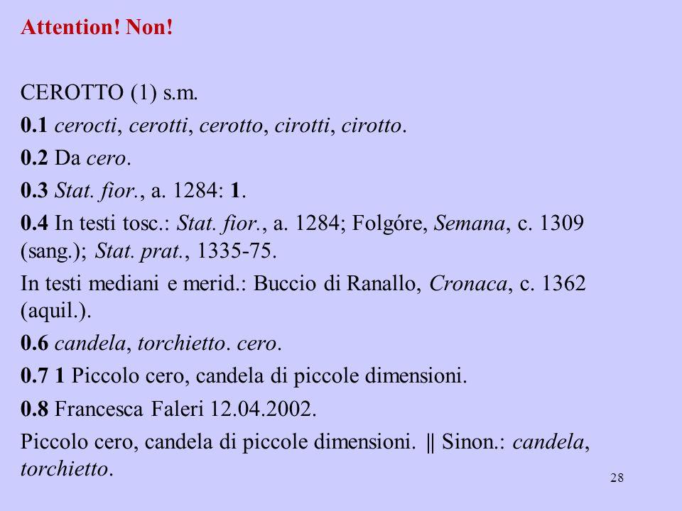 Attention! Non! CEROTTO (1) s.m. 0.1 cerocti, cerotti, cerotto, cirotti, cirotto. 0.2 Da cero. 0.3 Stat. fior., a. 1284: 1. 0.4 In testi tosc.: Stat.
