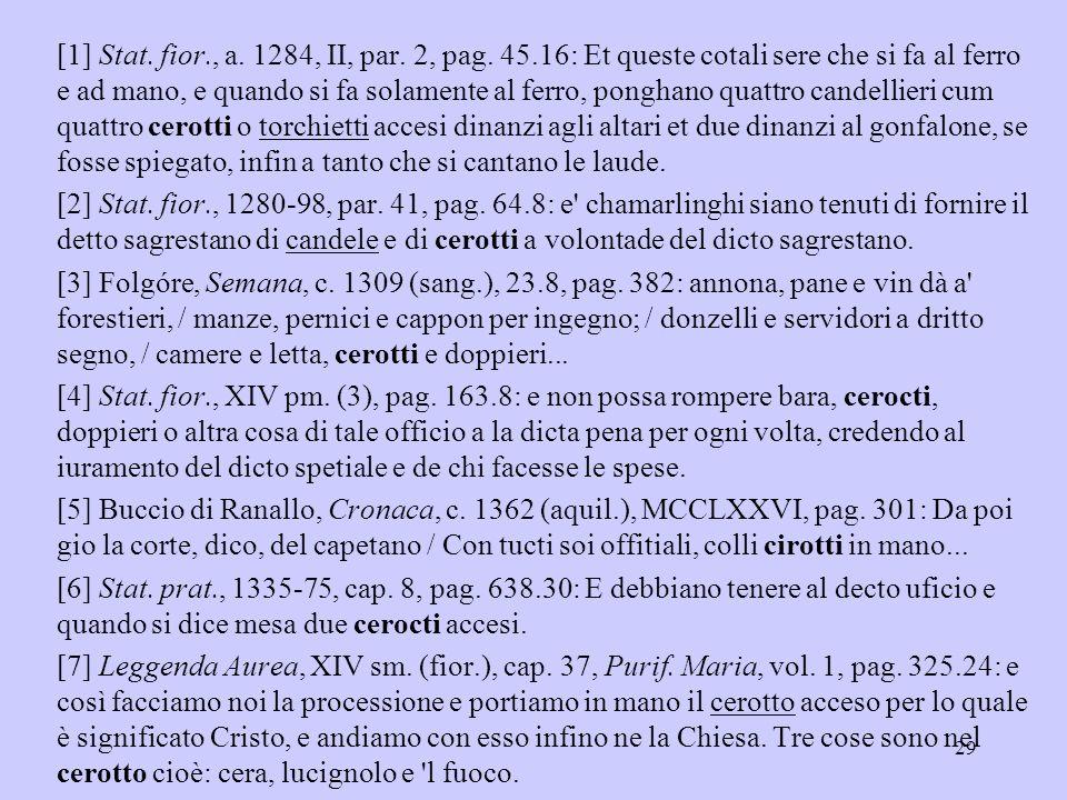 [1] Stat. fior., a. 1284, II, par. 2, pag. 45.16: Et queste cotali sere che si fa al ferro e ad mano, e quando si fa solamente al ferro, ponghano quat