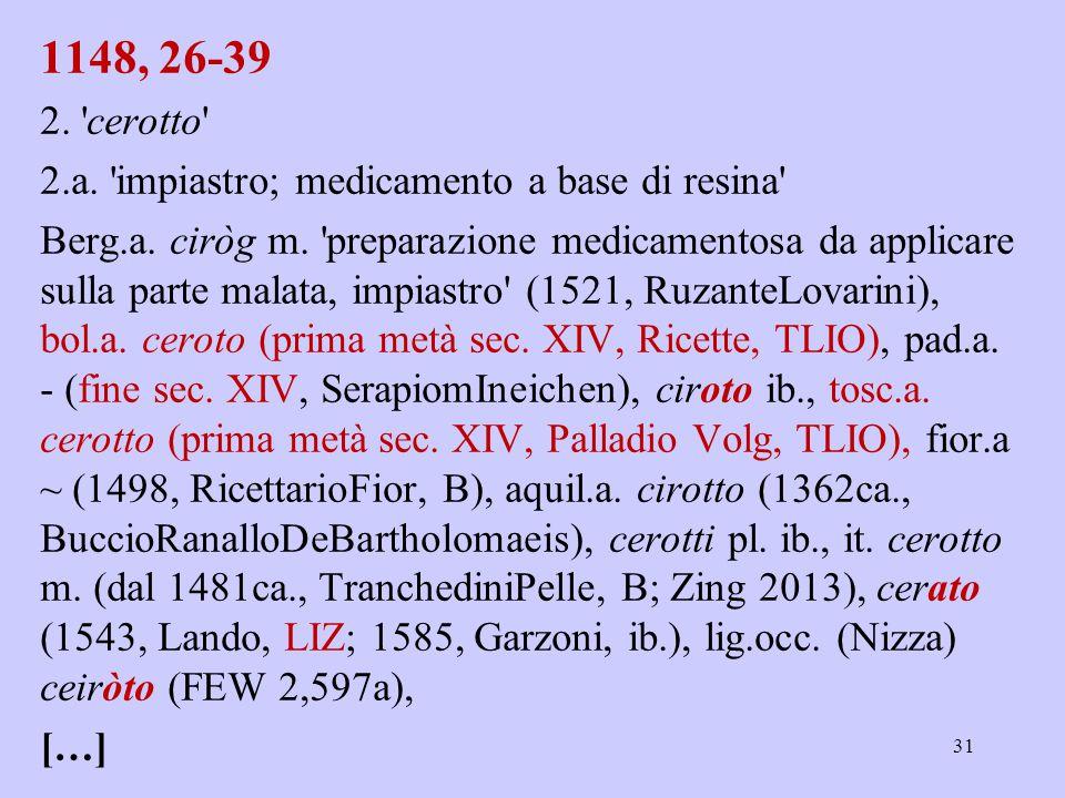 1148, 26-39 2. 'cerotto' 2.a. 'impiastro; medicamento a base di resina' Berg.a. ciròg m. 'preparazione medicamentosa da applicare sulla parte malata,