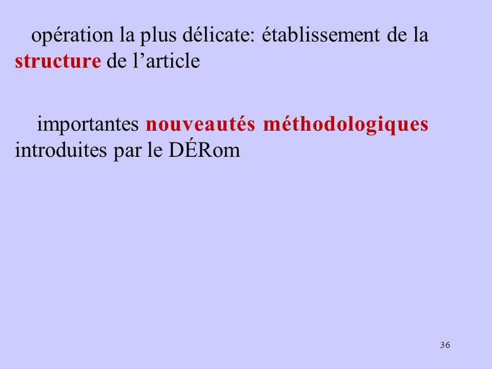 opération la plus délicate: établissement de la structure de l'article importantes nouveautés méthodologiques introduites par le DÉRom 36