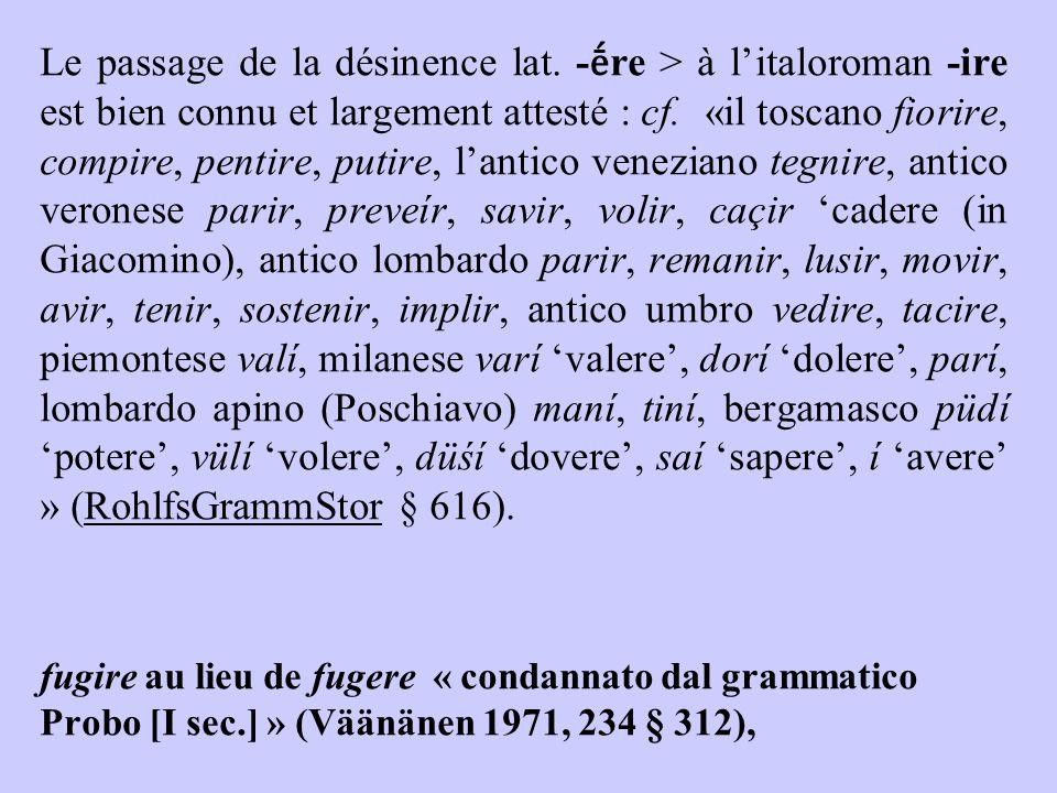 Le passage de la désinence lat. - ḗ re > à l'italoroman -ire est bien connu et largement attesté : cf. «il toscano fiorire, compire, pentire, putire,