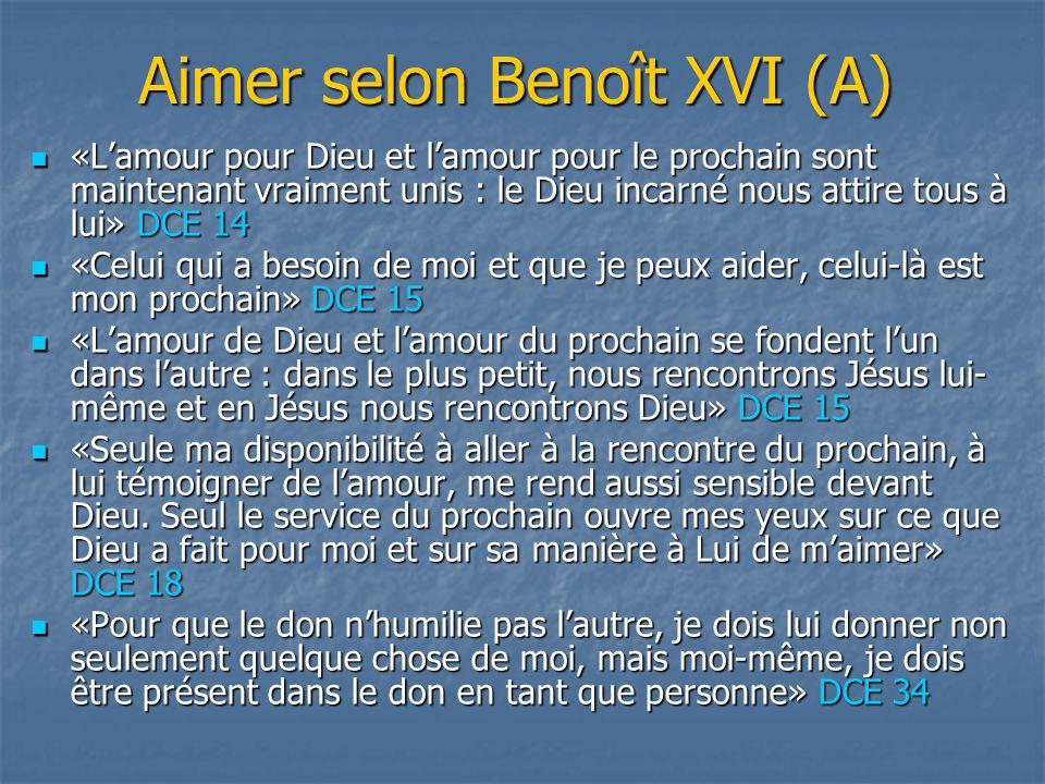 Aimer selon Benoît XVI (A) «L'amour pour Dieu et l'amour pour le prochain sont maintenant vraiment unis : le Dieu incarné nous attire tous à lui» DCE
