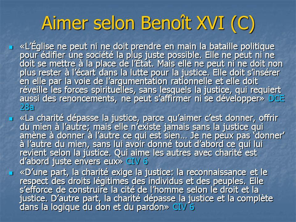 Aimer selon Benoît XVI (C) «L'Église ne peut ni ne doit prendre en main la bataille politique pour édifier une société la plus juste possible. Elle ne