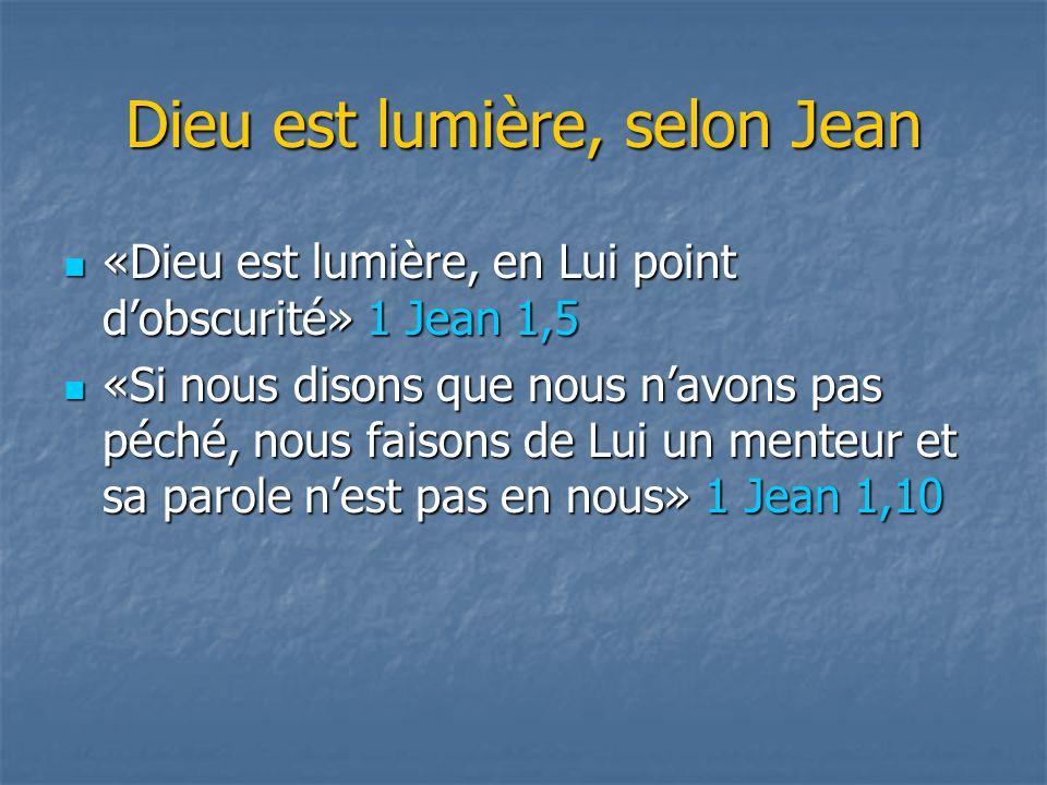 Dieu est lumière, selon Jean «Dieu est lumière, en Lui point d'obscurité» 1 Jean 1,5 «Dieu est lumière, en Lui point d'obscurité» 1 Jean 1,5 «Si nous