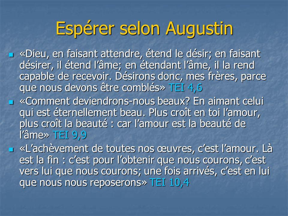 Espérer selon Augustin «Dieu, en faisant attendre, étend le désir; en faisant désirer, il étend l'âme; en étendant l'âme, il la rend capable de recevo