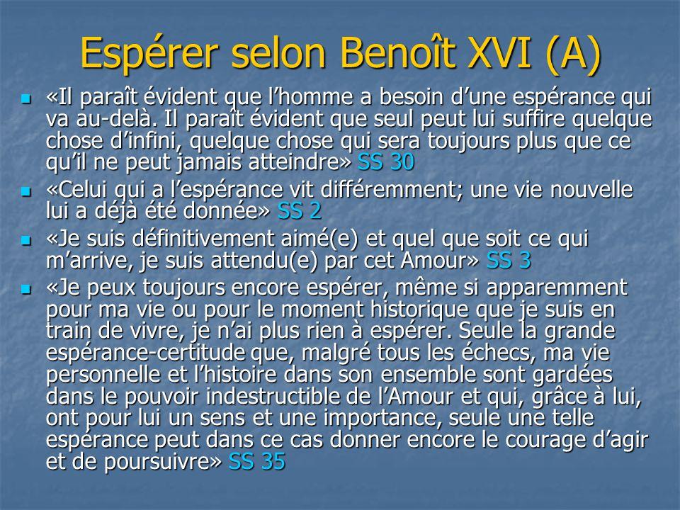 Espérer selon Benoît XVI (B) «La capacité de souffrir par amour de la vérité est la mesure de l'humanité; cependant, cette capacité de souffrir dépend du genre et de la mesure de l'espérance que nous portons en nous et sur laquelle nous construisons.