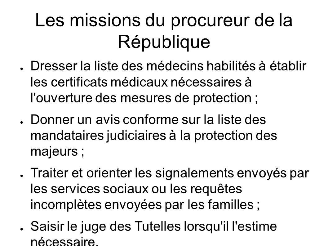 Les missions du procureur de la République ● Dresser la liste des médecins habilités à établir les certificats médicaux nécessaires à l'ouverture des