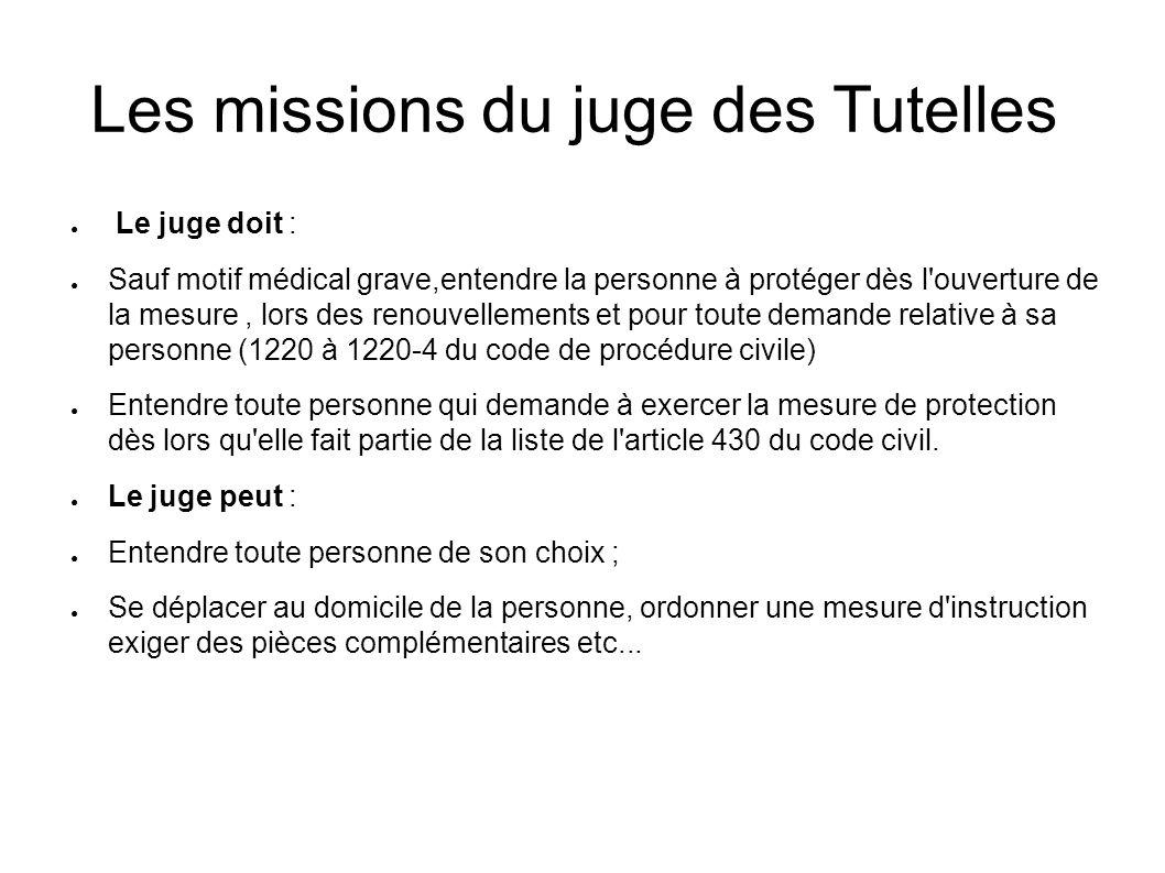 Les missions du juge des Tutelles ● Le juge doit : ● Sauf motif médical grave,entendre la personne à protéger dès l'ouverture de la mesure, lors des r