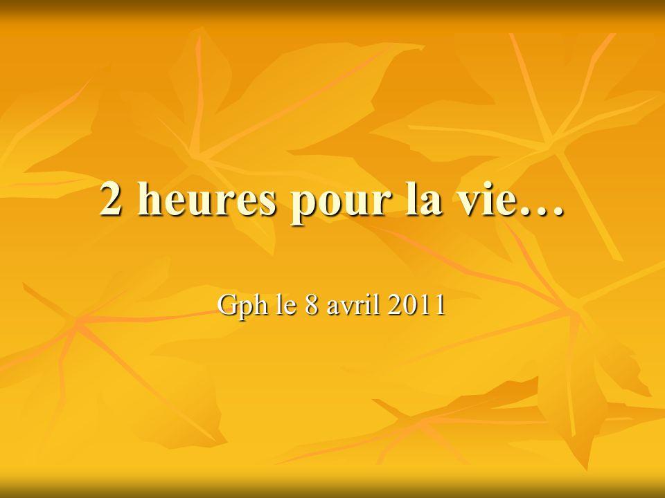 2 heures pour la vie… Gph le 8 avril 2011