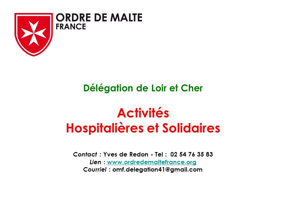 Délégation de Loir et Cher Activités Hospitalières et Solidaires Contact : Yves de Redon - Tel : 02 54 76 35 83 Lien : www.ordredemaltefrance.org Courriel : omf.delegation41@gmail.comwww.ordredemaltefrance.org