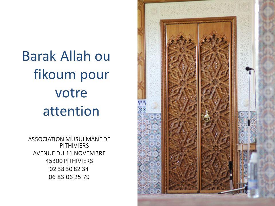 Barak Allah ou fikoum pour votre attention ASSOCIATION MUSULMANE DE PITHIVIERS AVENUE DU 11 NOVEMBRE 45300 PITHIVIERS 02 38 30 82 34 06 83 06 25 79