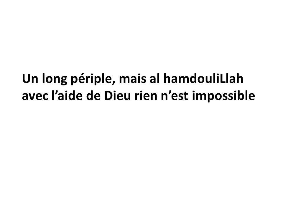 Un long périple, mais al hamdouliLlah avec l'aide de Dieu rien n'est impossible