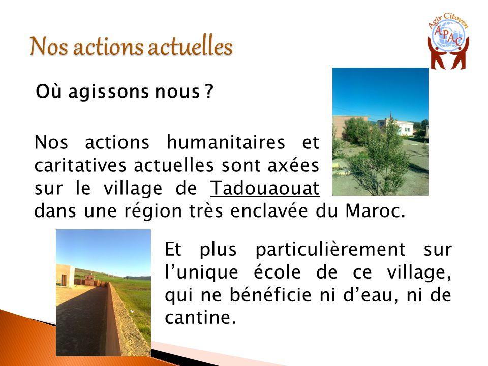 Où agissons nous ? Nos actions humanitaires et caritatives actuelles sont axées sur le village de Tadouaouat dans Et plus particulièrement sur l'uniqu