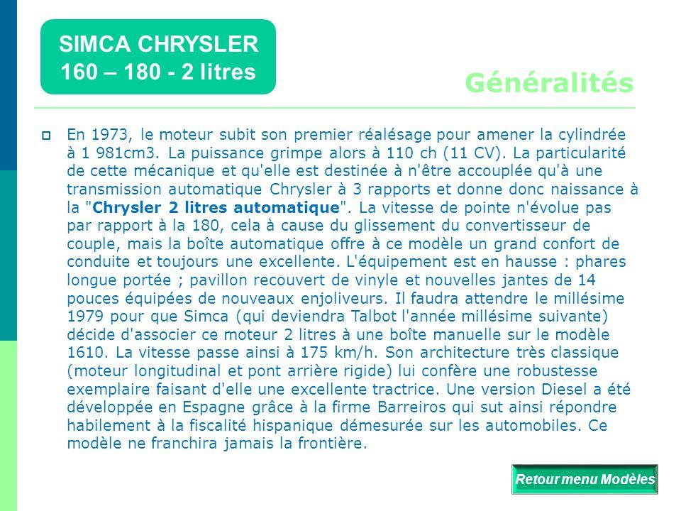  C'est en octobre 1970, lors du salon de l'Automobile, que Simca présente les Chrysler 160, 160 GT, et 180. Ce nom Chrysler sèmera le trouble auprès