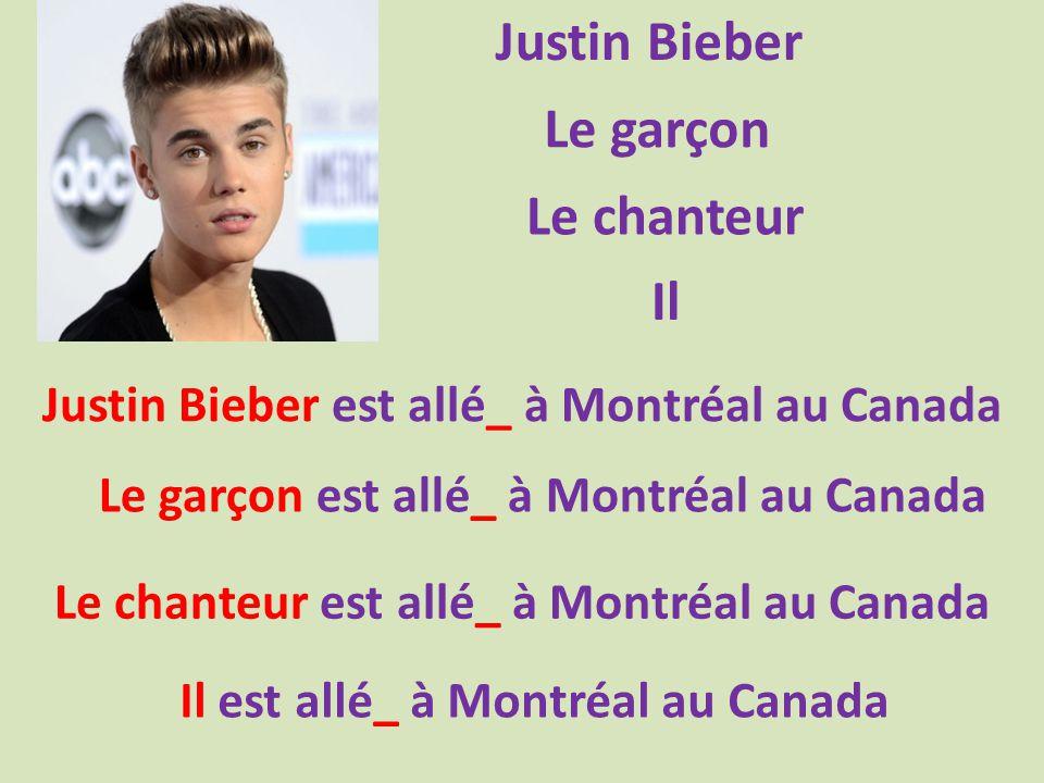 Justin Bieber Le garçon Le chanteur Il Justin Bieber est allé_ à Montréal au Canada Le garçon est allé_ à Montréal au Canada Le chanteur est allé_ à Montréal au Canada Il est allé_ à Montréal au Canada