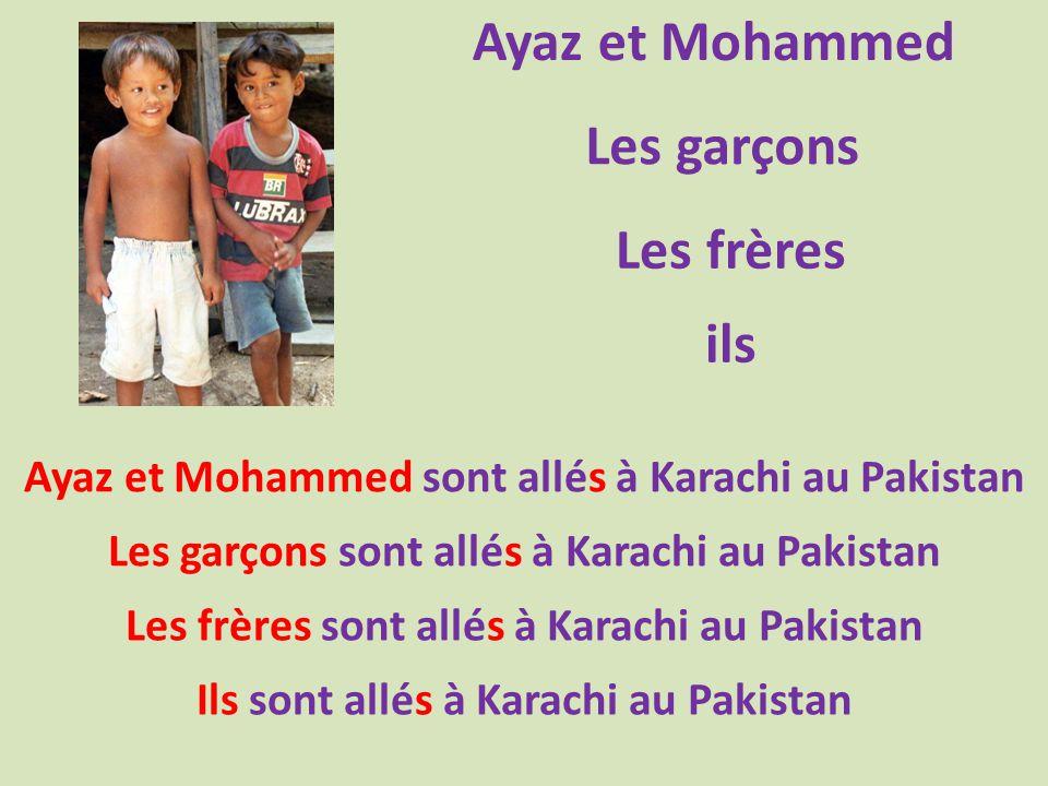 Ayaz et Mohammed Les garçons Les frères ils Ayaz et Mohammed sont allés à Karachi au Pakistan Les garçons sont allés à Karachi au Pakistan Les frères sont allés à Karachi au Pakistan Ils sont allés à Karachi au Pakistan