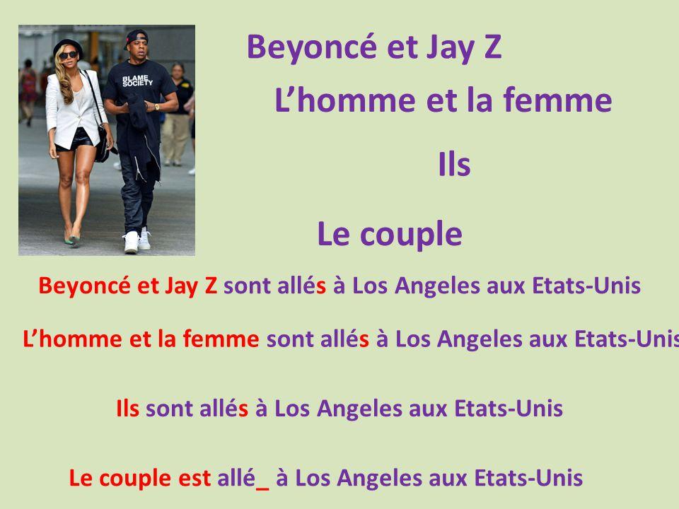 Beyoncé et Jay Z L'homme et la femme Le couple Ils Beyoncé et Jay Z sont allés à Los Angeles aux Etats-Unis L'homme et la femme sont allés à Los Angeles aux Etats-Unis Ils sont allés à Los Angeles aux Etats-Unis Le couple est allé_ à Los Angeles aux Etats-Unis