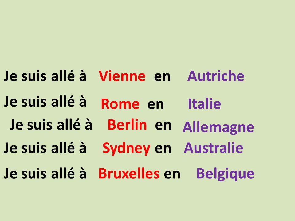 Vienne enAutricheJe suis allé à Rome enItalie Je suis allé à Berlin en Allemagne Je suis allé à Sydney enAustralieJe suis allé à Bruxelles enBelgiqueJe suis allé à