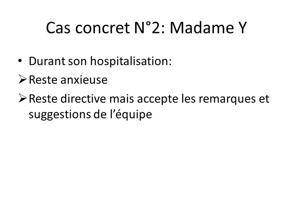 Cas concret N°2: Madame Y Durant son hospitalisation:  Reste anxieuse  Reste directive mais accepte les remarques et suggestions de l'équipe