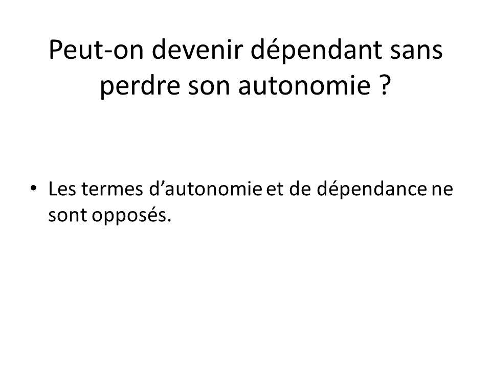 Peut-on devenir dépendant sans perdre son autonomie ? Les termes d'autonomie et de dépendance ne sont opposés.