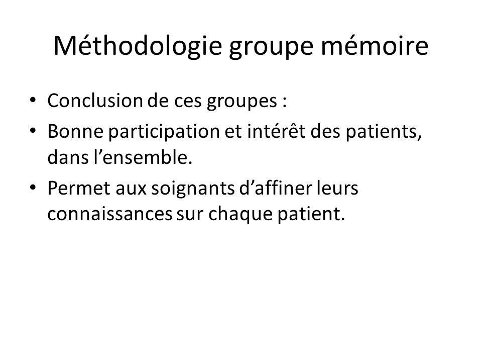 Conclusion de ces groupes : Bonne participation et intérêt des patients, dans l'ensemble. Permet aux soignants d'affiner leurs connaissances sur chaqu