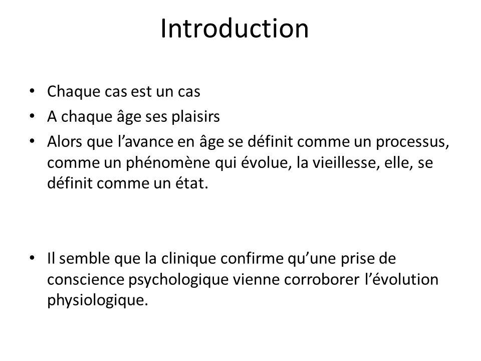 Introduction Chaque cas est un cas A chaque âge ses plaisirs Alors que l'avance en âge se définit comme un processus, comme un phénomène qui évolue, l