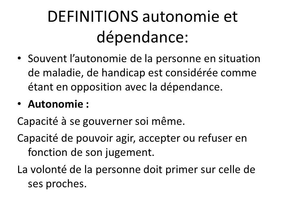 DEFINITIONS autonomie et dépendance: Souvent l'autonomie de la personne en situation de maladie, de handicap est considérée comme étant en opposition