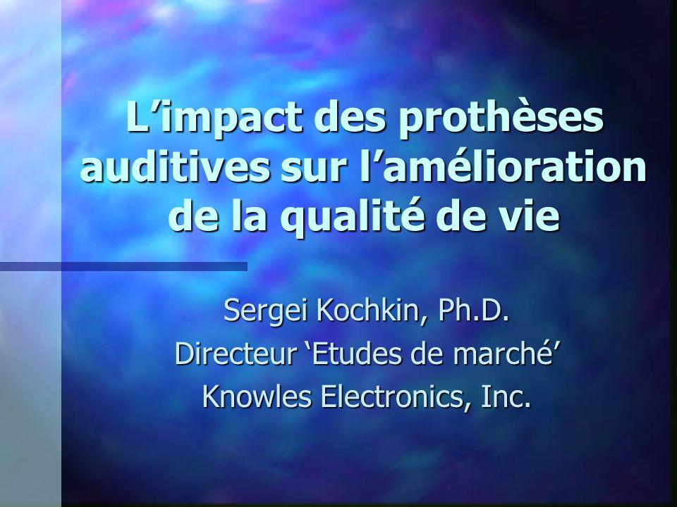 L'impact des prothèses auditives sur l'amélioration de la qualité de vie Sergei Kochkin, Ph.D.