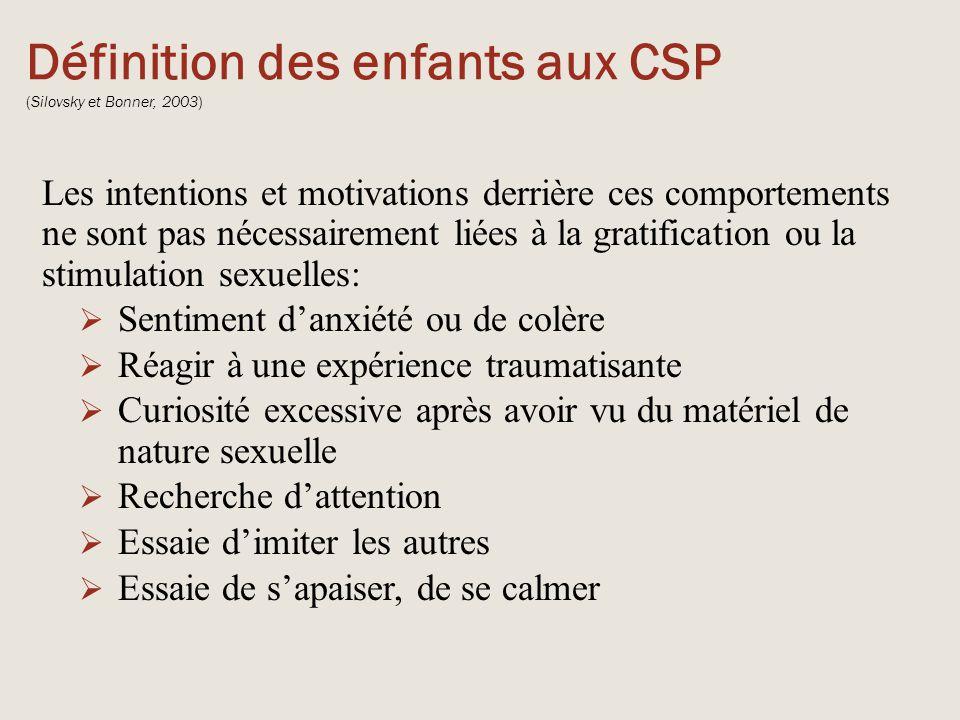 Définition des enfants aux CSP (Silovsky et Bonner, 2003) Les intentions et motivations derrière ces comportements ne sont pas nécessairement liées à